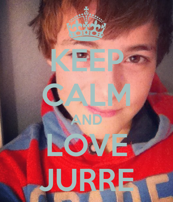 KEEP CALM AND LOVE JURRE
