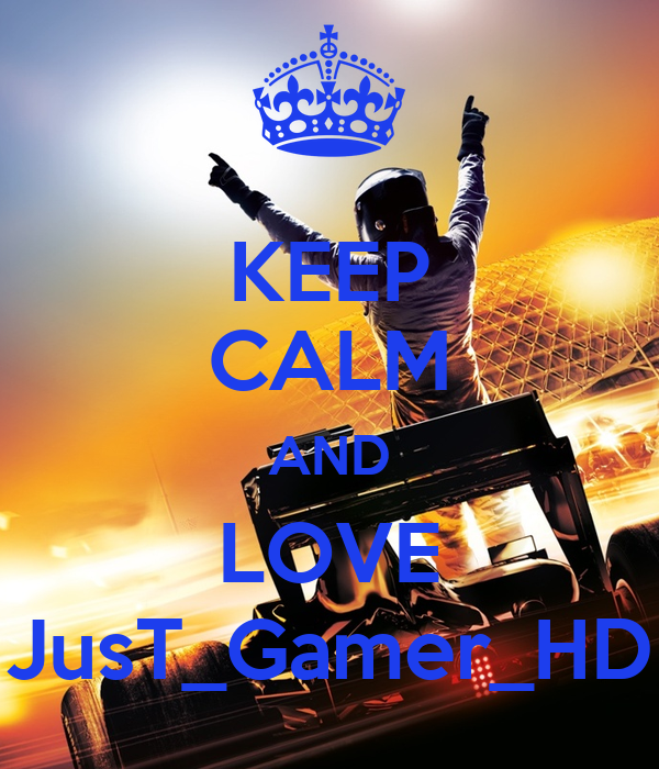 KEEP CALM AND LOVE JusT_Gamer_HD