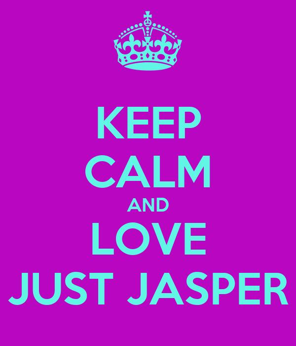 KEEP CALM AND LOVE JUST JASPER