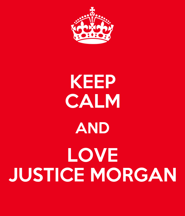 KEEP CALM AND LOVE JUSTICE MORGAN