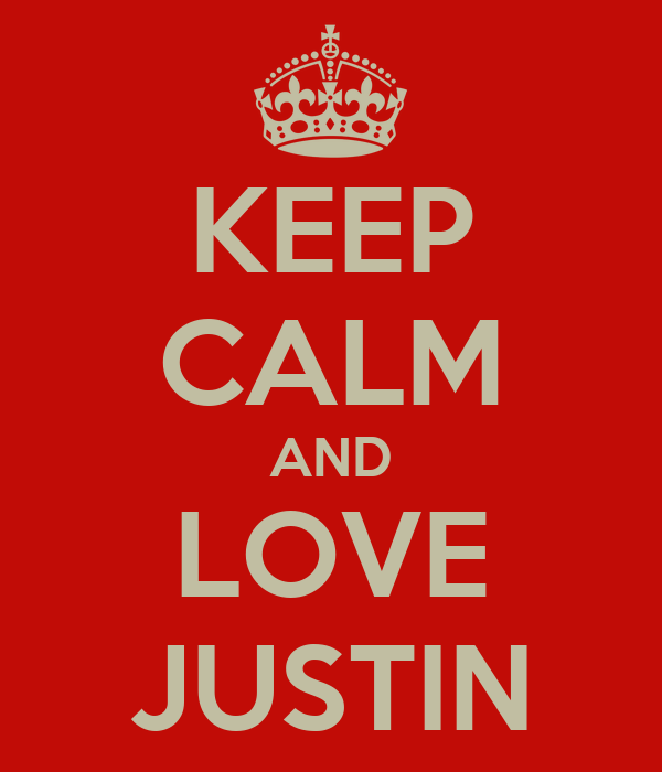 KEEP CALM AND LOVE JUSTIN