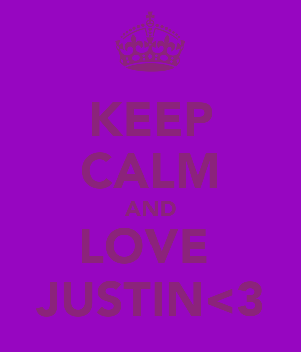 KEEP CALM AND LOVE  JUSTIN<3
