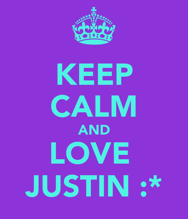KEEP CALM AND LOVE  JUSTIN :*