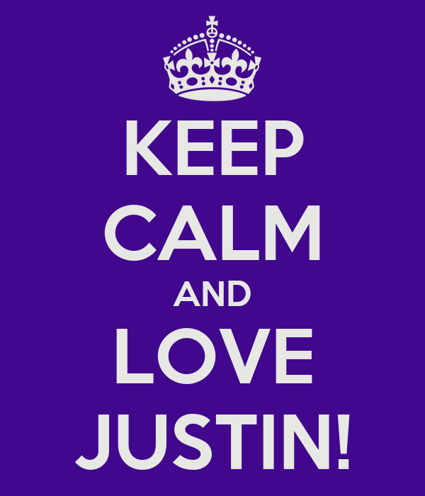 KEEP CALM AND LOVE JUSTIN!