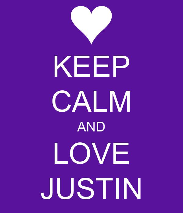 KEEP CALM AND LOVE JUSTIN