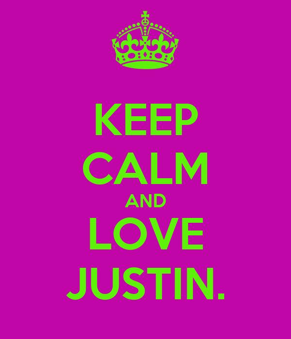 KEEP CALM AND LOVE JUSTIN.