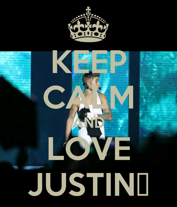KEEP CALM AND LOVE JUSTIN♥