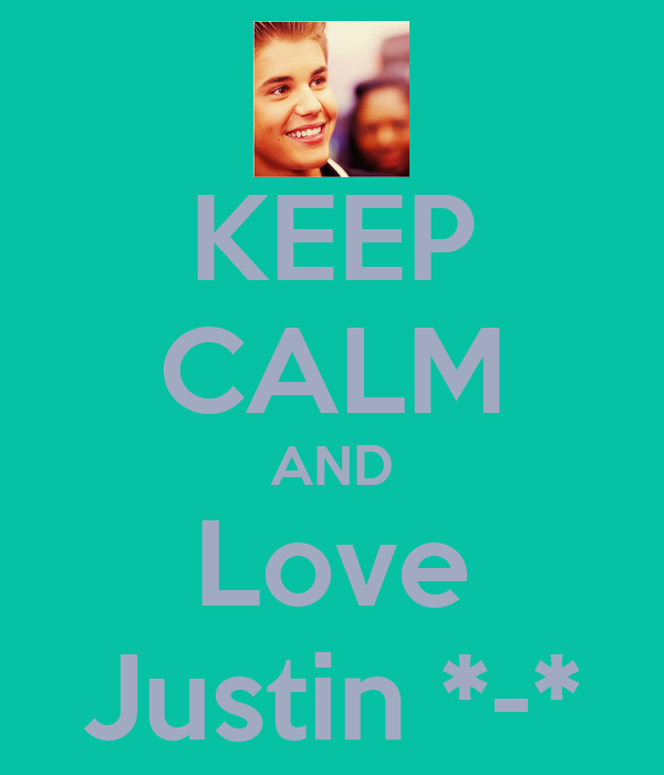 KEEP CALM AND Love Justin *-*