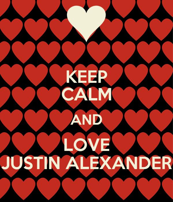 KEEP CALM AND LOVE JUSTIN ALEXANDER