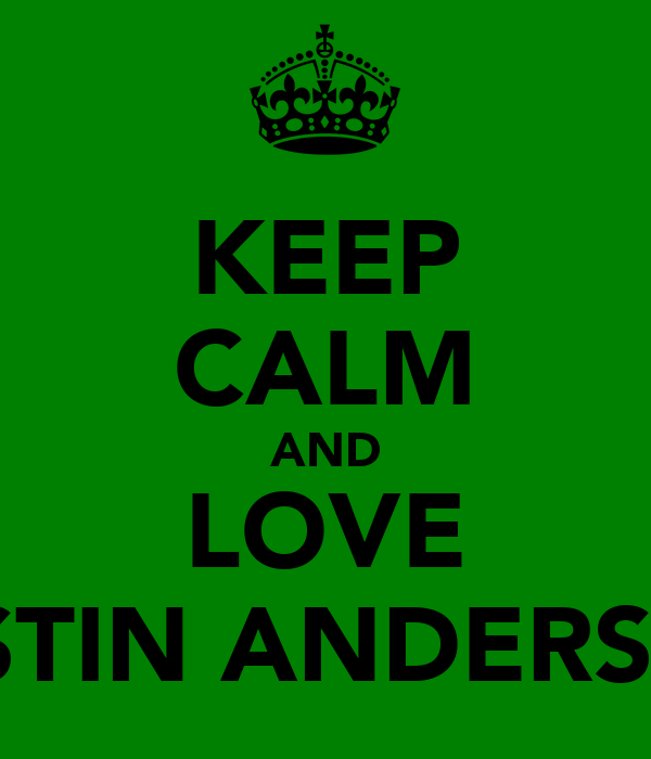 KEEP CALM AND LOVE JUSTIN ANDERSON