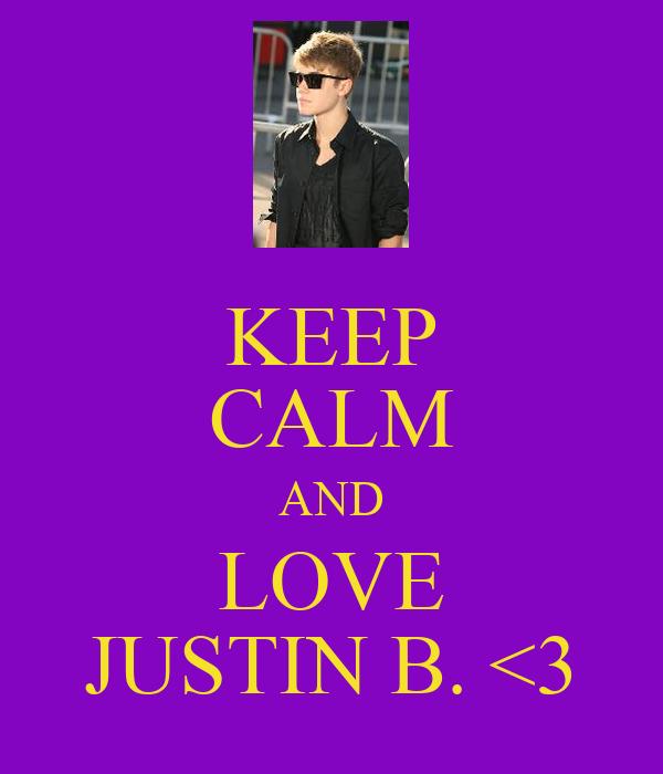 KEEP CALM AND LOVE JUSTIN B. <3
