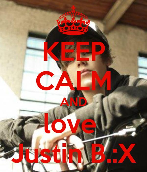 KEEP CALM AND love  Justin B.:X
