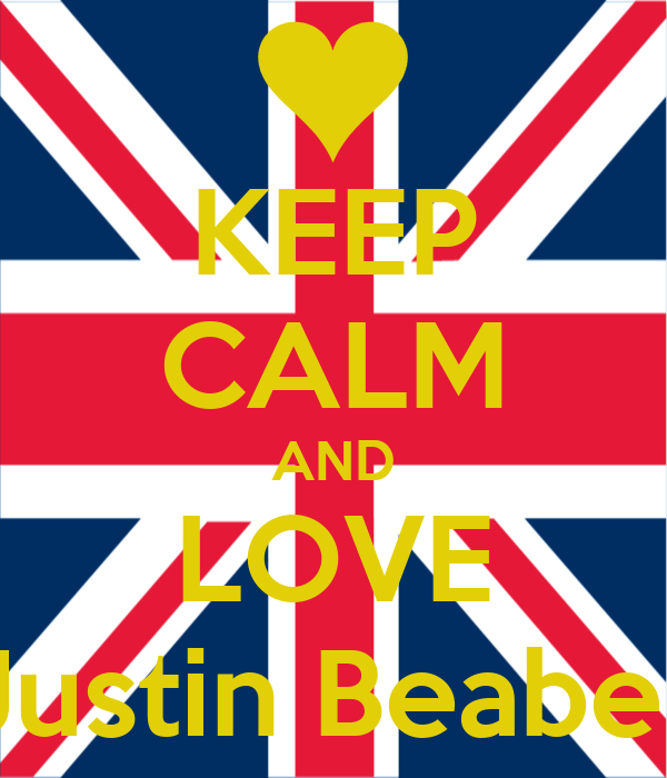 KEEP CALM AND LOVE Justin Beaber