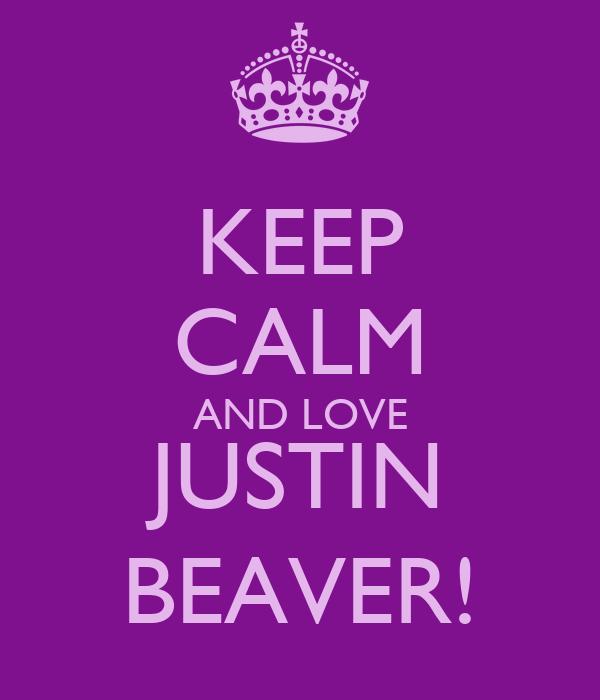 KEEP CALM AND LOVE JUSTIN BEAVER!