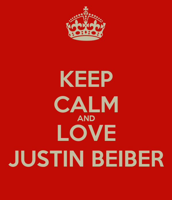 KEEP CALM AND LOVE JUSTIN BEIBER