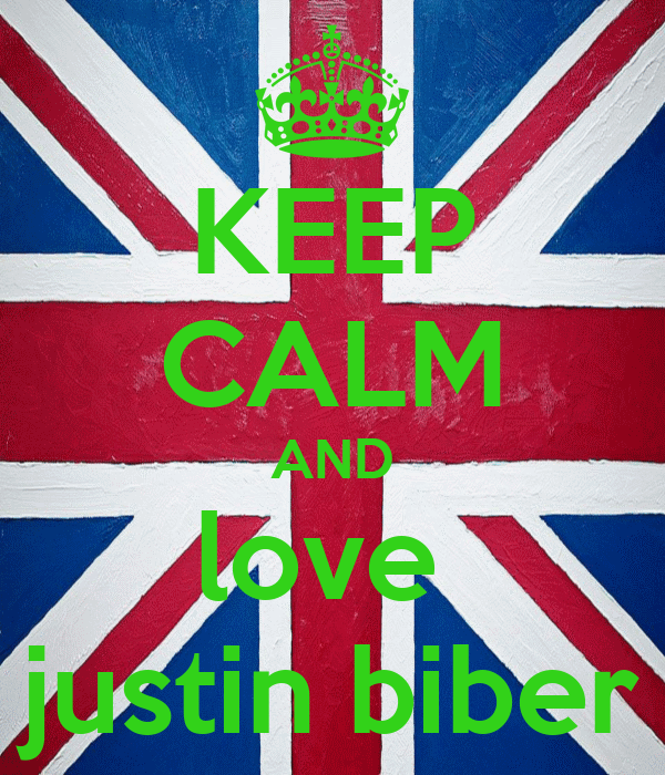 KEEP CALM AND love  justin biber