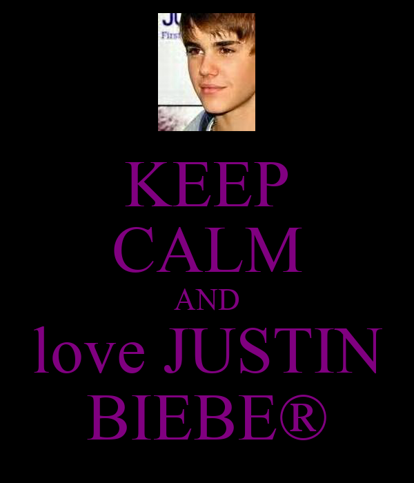 KEEP CALM AND love JUSTIN BIEBE®