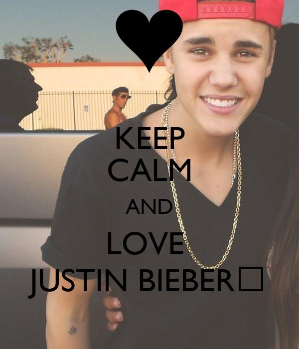 KEEP CALM AND LOVE  JUSTIN BIEBER♥