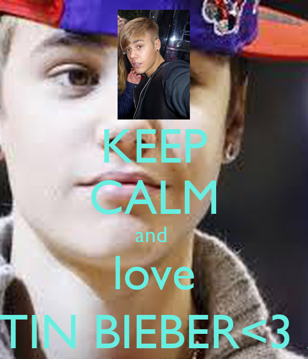 KEEP CALM and  love JUSTIN BIEBER<3 XX