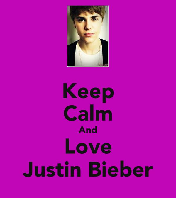 Keep Calm And Love Justin Bieber