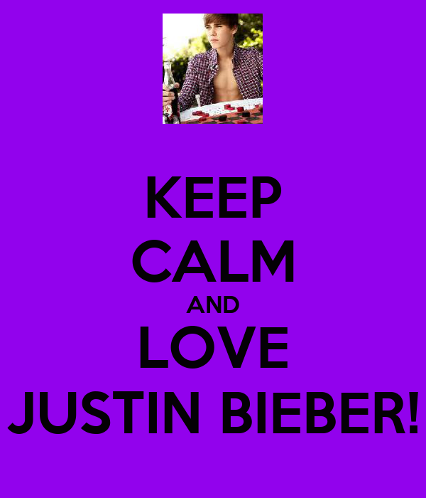 KEEP CALM AND LOVE JUSTIN BIEBER!