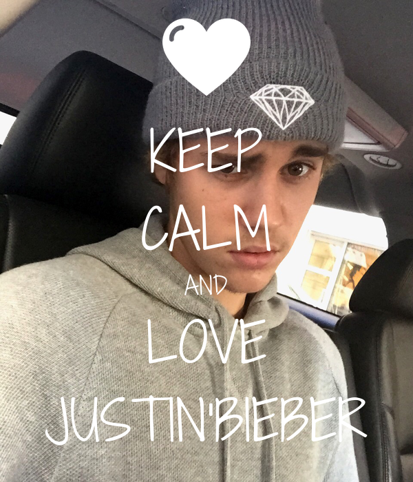 KEEP CALM AND LOVE JUSTIN'BIEBER