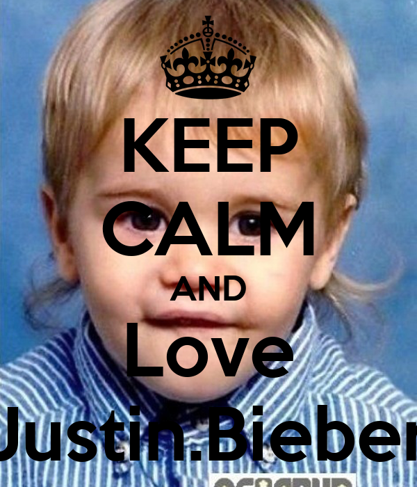 KEEP CALM AND Love Justin.Bieber