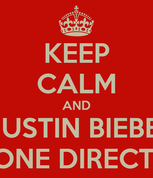 KEEP CALM AND LOVE JUSTIN BIEBER AND ONONE DIRECTION