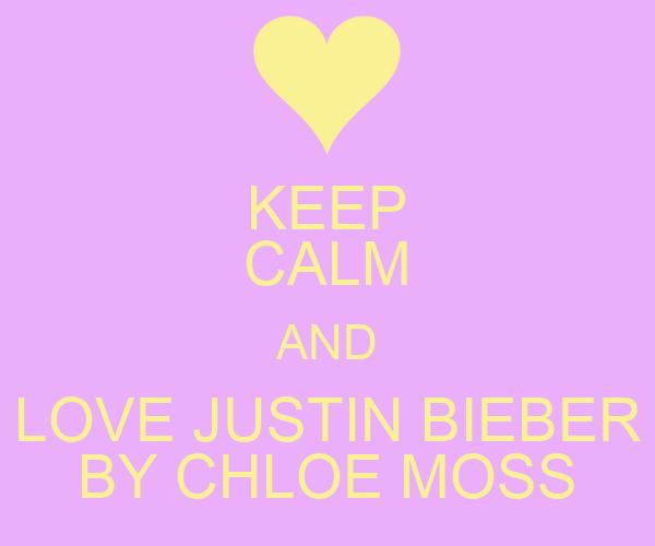 KEEP CALM AND LOVE JUSTIN BIEBER BY CHLOE MOSS