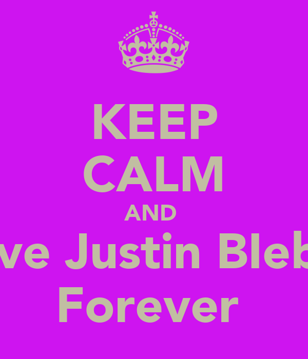KEEP CALM AND  Love Justin BIeber Forever