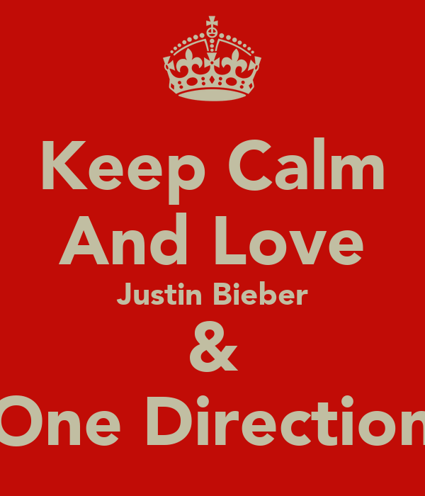 Keep Calm And Love Justin Bieber & One Direction