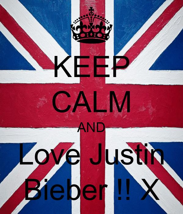 KEEP CALM AND Love Justin Bieber !! X