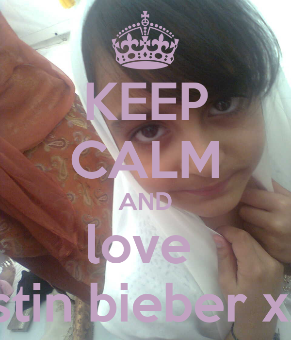 KEEP CALM AND love  justin bieber xxx