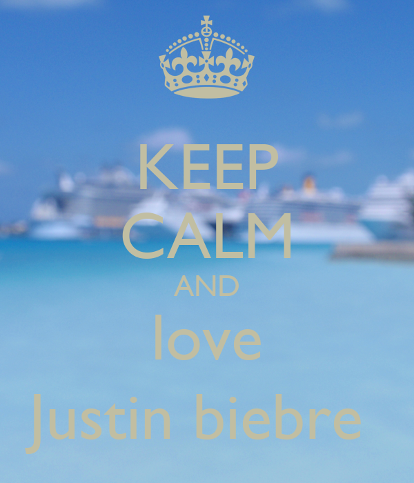 KEEP CALM AND love Justin biebre