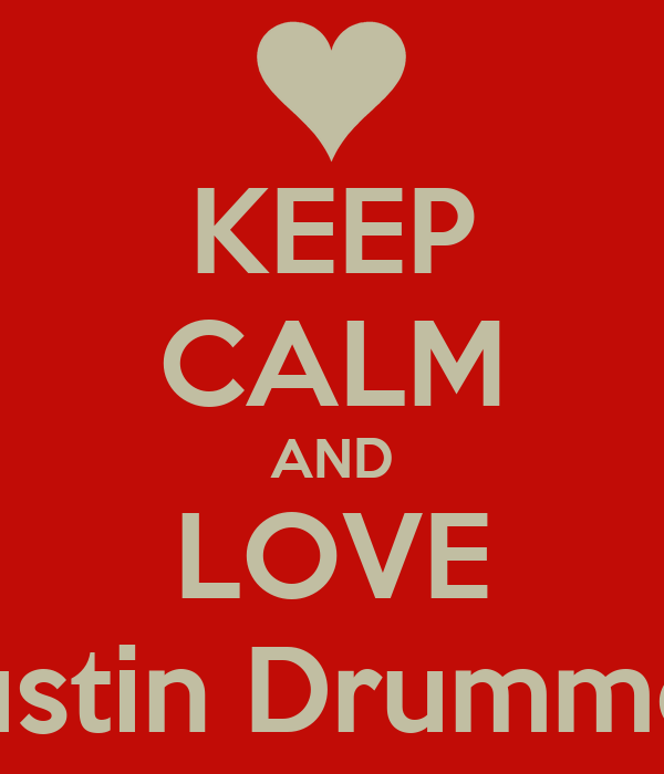 KEEP CALM AND LOVE Justin Drummer