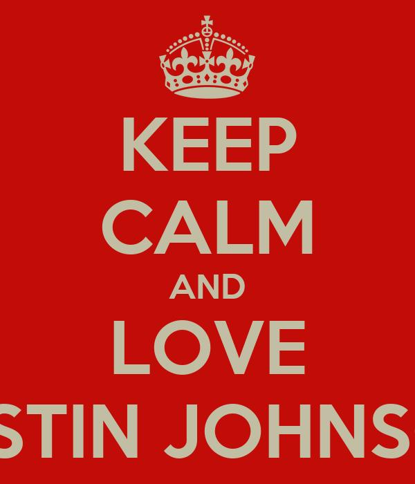 KEEP CALM AND LOVE JUSTIN JOHNSON