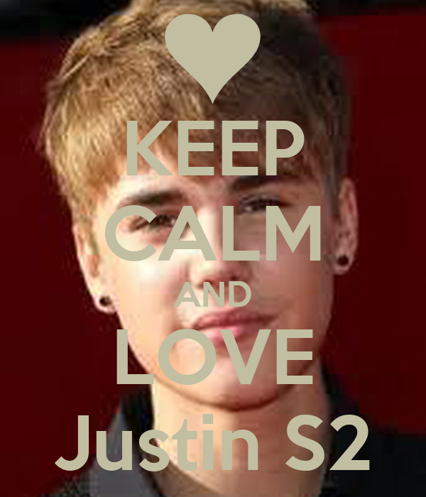 KEEP CALM AND LOVE Justin S2