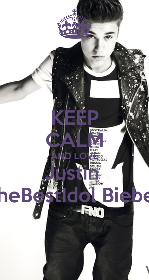 KEEP CALM AND LOVE Justin  TheBestIdol Bieber