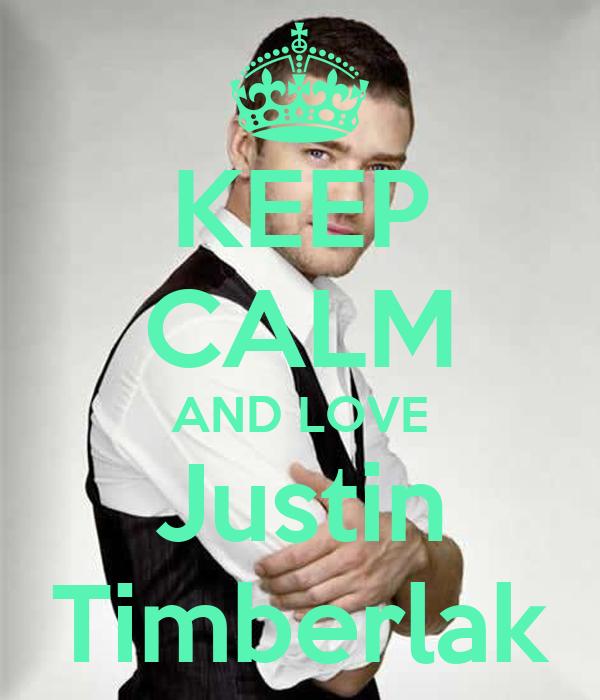 KEEP CALM AND LOVE Justin Timberlak