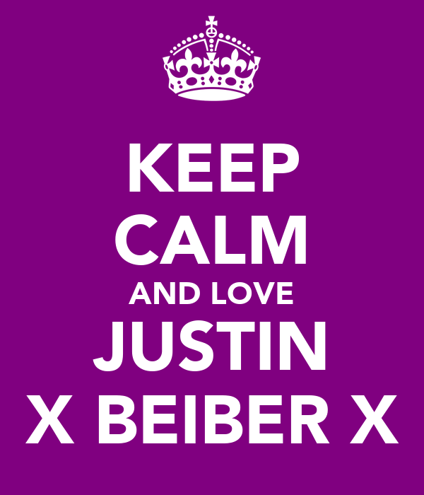 KEEP CALM AND LOVE JUSTIN X BEIBER X