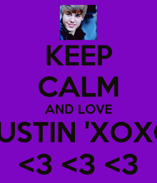 KEEP CALM AND LOVE JUSTIN 'XOXO <3 <3 <3