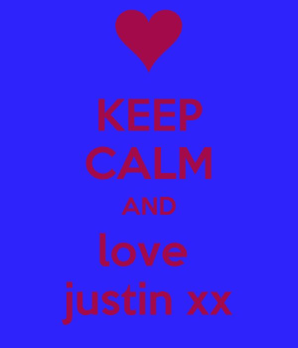 KEEP CALM AND love  justin xx
