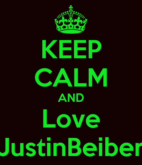 KEEP CALM AND Love JustinBeiber