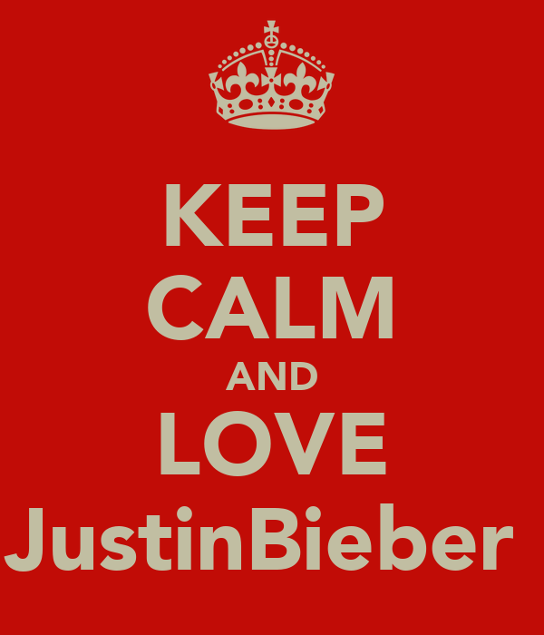 KEEP CALM AND LOVE JustinBieber♥