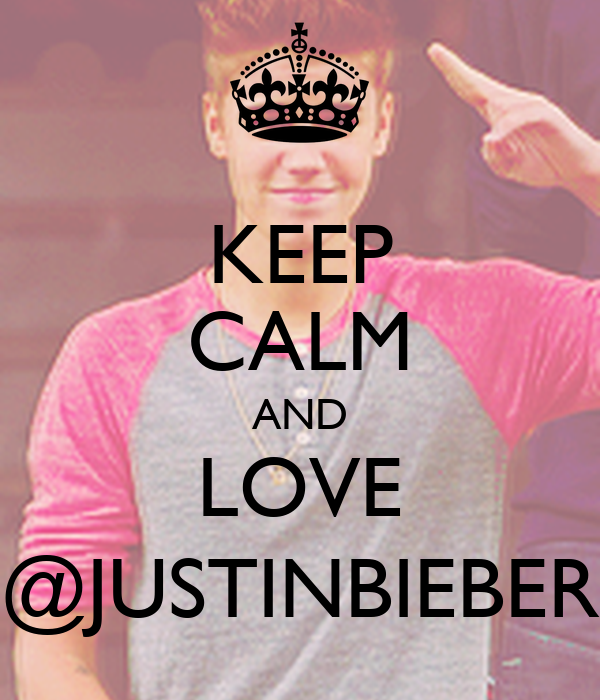 KEEP CALM AND LOVE @JUSTINBIEBER
