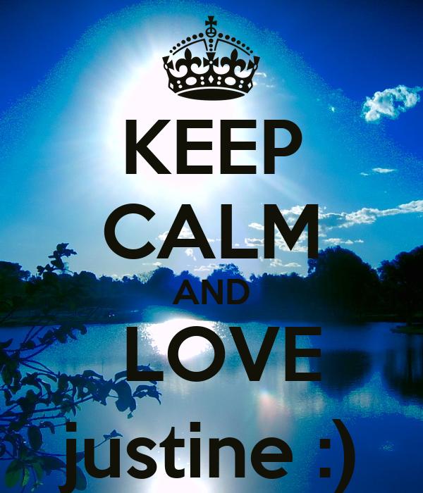 KEEP CALM AND  LOVE justine :)