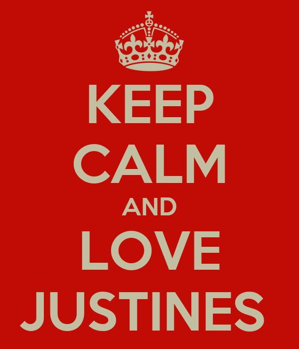 KEEP CALM AND LOVE JUSTINE∞