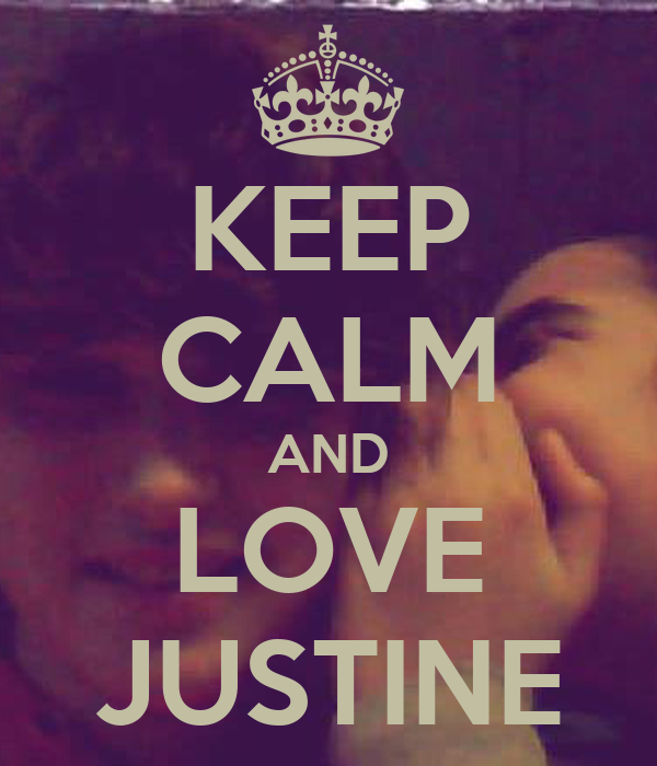 KEEP CALM AND LOVE JUSTINE