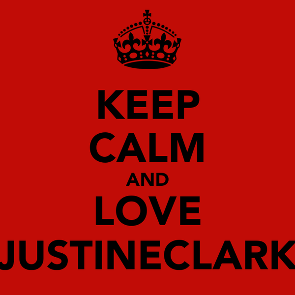 KEEP CALM AND LOVE JUSTINECLARK