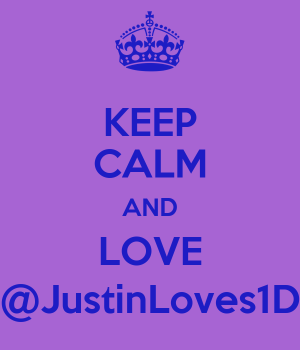 KEEP CALM AND LOVE @JustinLoves1D
